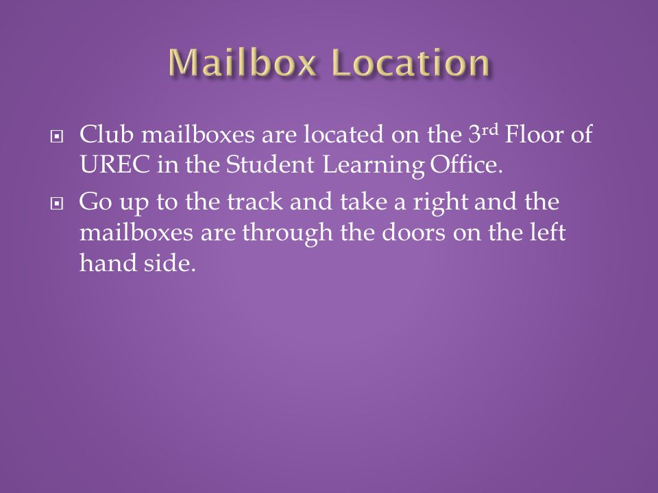  Club mailboxes are located on the 3 rd Floor of UREC in the Student Learning Office.