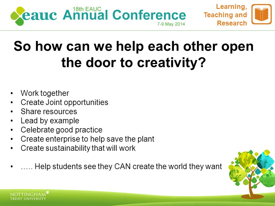 Learning, Teaching and Research So how can we help each other open the door to creativity.