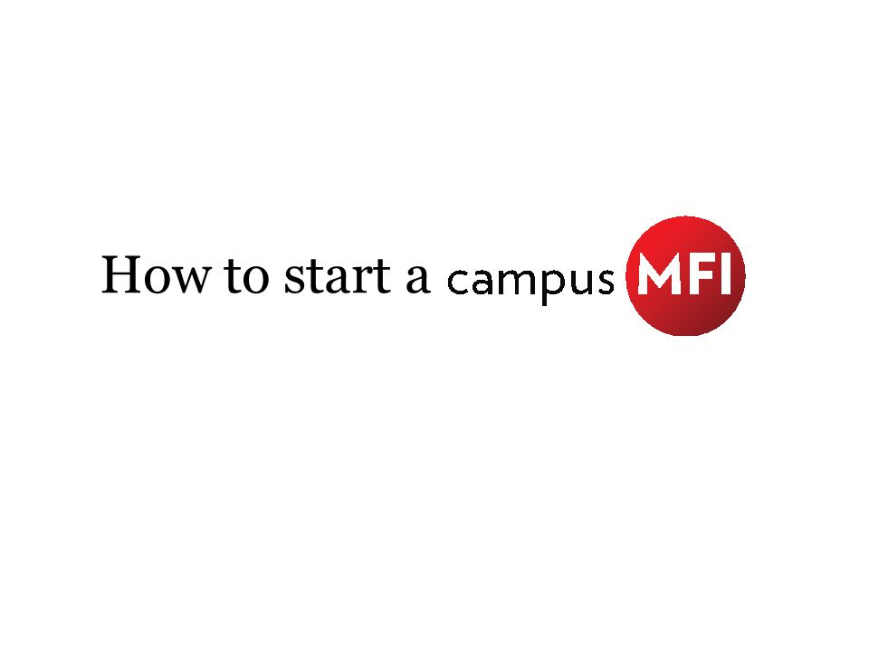 Define Campus MFI A group or organization founded or led by students that offers equitable financial services to disadvantaged community members off-campus