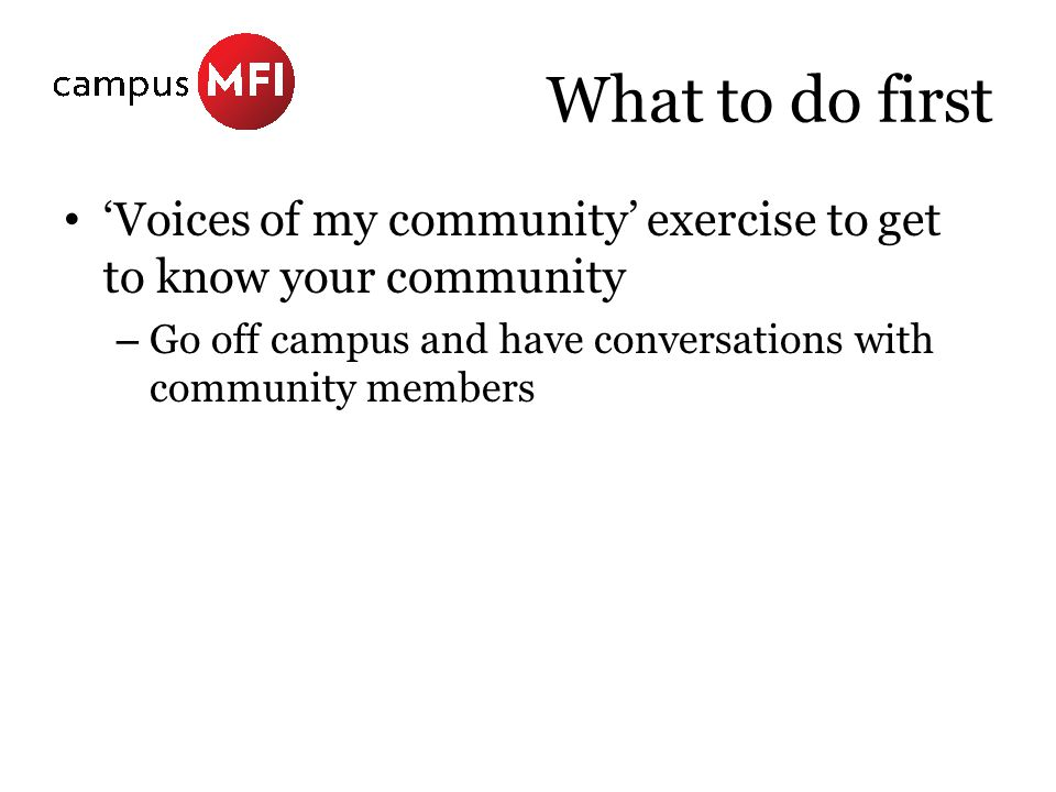 What to do first 'Voices of my community' exercise to get to know your community – Go off campus and have conversations with community members