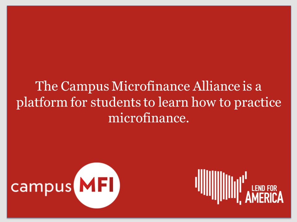 The Campus Microfinance Alliance is a platform for students to learn how to practice microfinance.