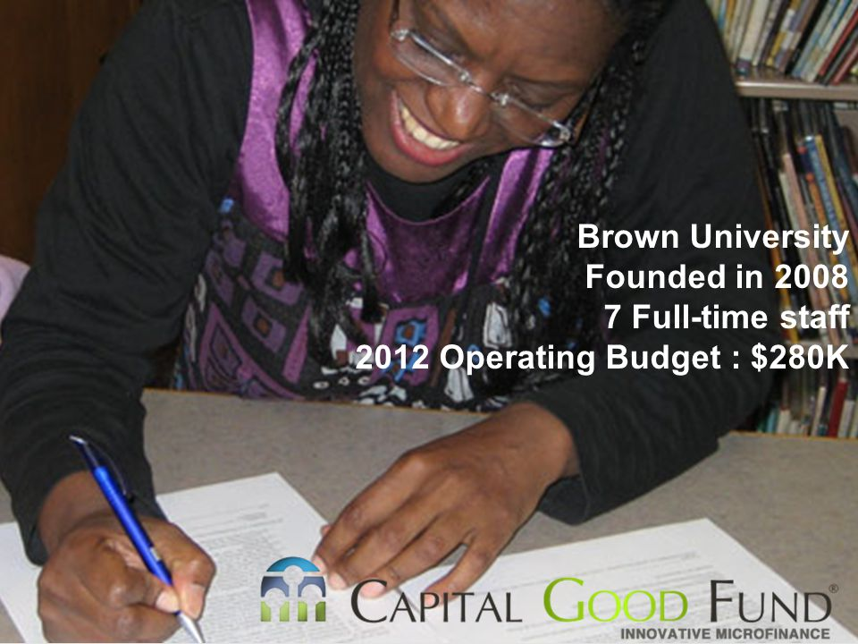 Brown University Founded in 2008 7 Full-time staff 2012 Operating Budget : $280K
