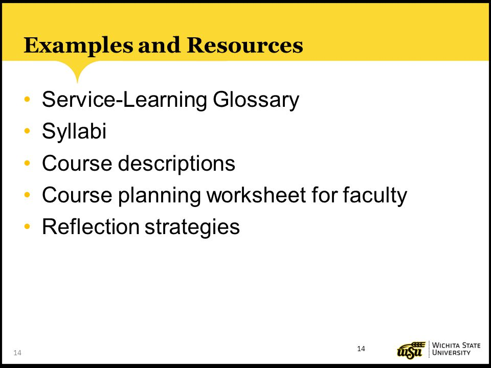 14 Examples and Resources Service-Learning Glossary Syllabi Course descriptions Course planning worksheet for faculty Reflection strategies 14