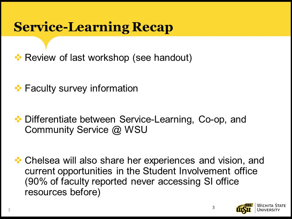 3 Service-Learning Recap  Review of last workshop (see handout)  Faculty survey information  Differentiate between Service-Learning, Co-op, and Com