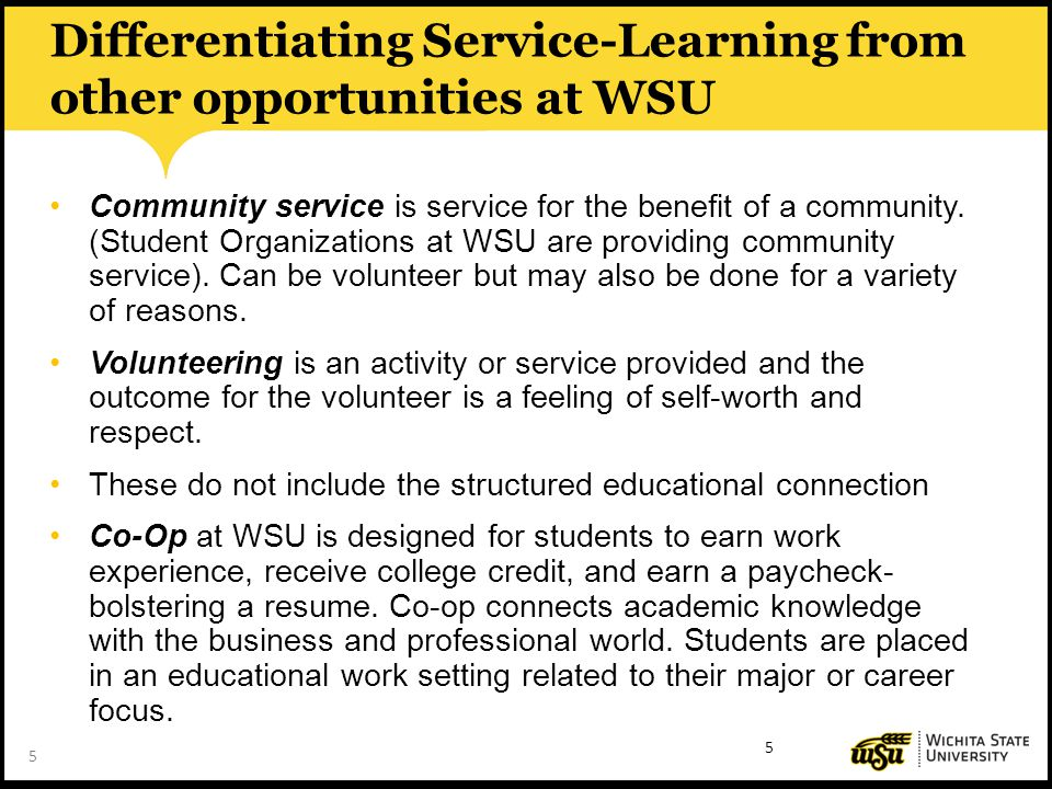 5 Differentiating Service-Learning from other opportunities at WSU Community service is service for the benefit of a community. (Student Organizations