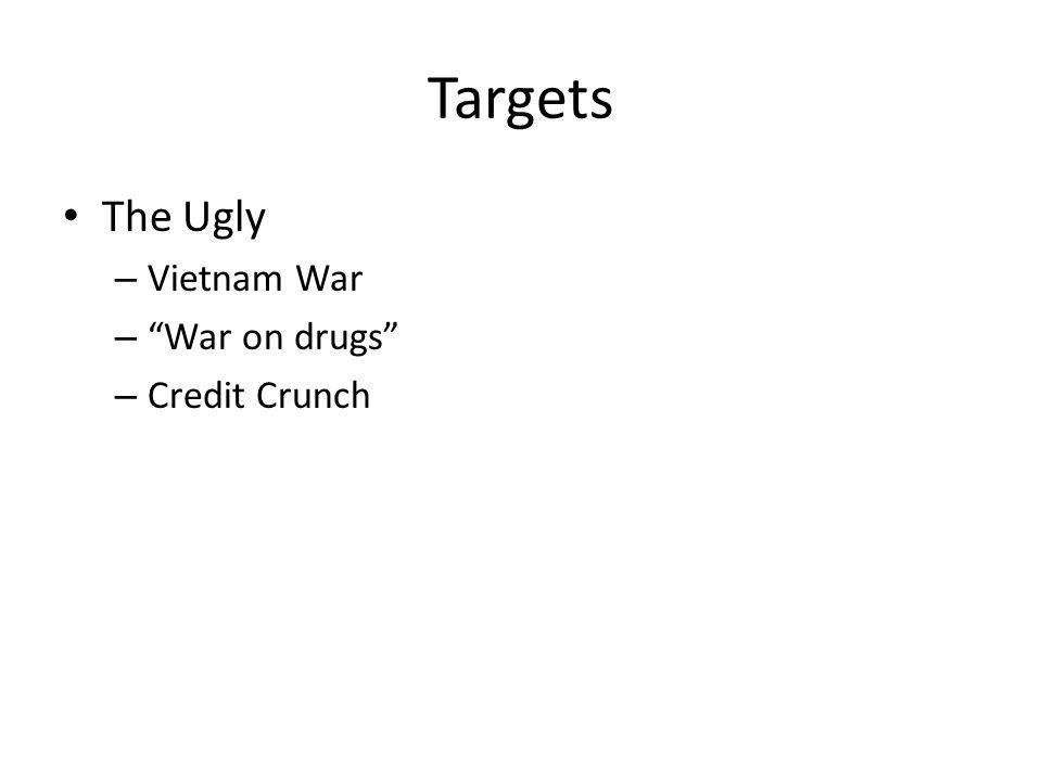 Targets The Ugly – Vietnam War – War on drugs – Credit Crunch