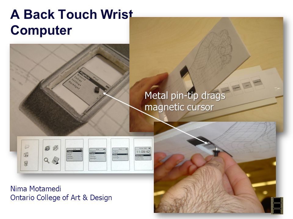 A Back Touch Wrist Computer Metal pin-tip drags magnetic cursor Nima Motamedi Ontario College of Art & Design
