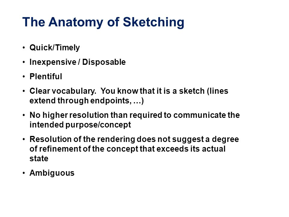 The Anatomy of Sketching Quick/Timely Inexpensive / Disposable Plentiful Clear vocabulary. You know that it is a sketch (lines extend through endpoint