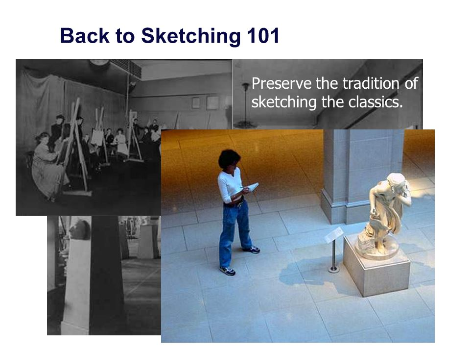 Back to Sketching 101 Preserve the tradition of sketching the classics.