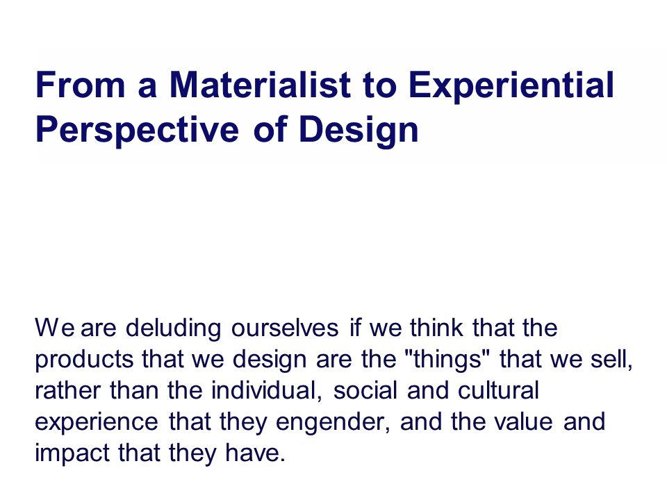We are deluding ourselves if we think that the products that we design are the