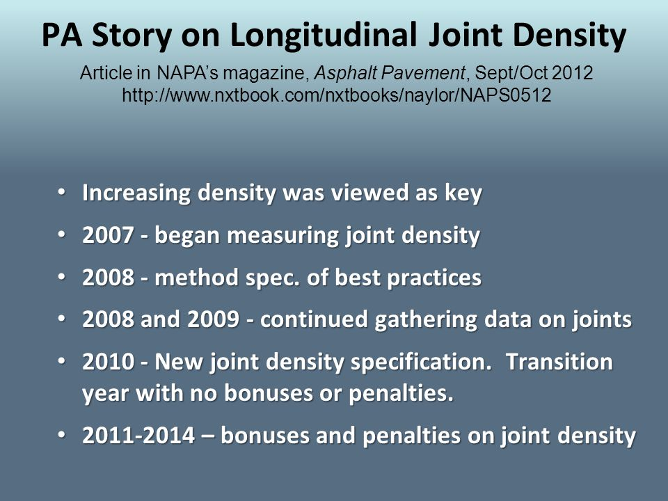 PA Story on Longitudinal Joint Density Increasing density was viewed as key Increasing density was viewed as key 2007 - began measuring joint density 2007 - began measuring joint density 2008 - method spec.