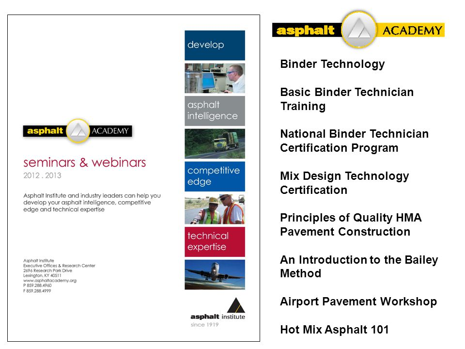 Asphalt Academy seminars Binder Technology Basic Binder Technician Training National Binder Technician Certification Program Mix Design Technology Certification Principles of Quality HMA Pavement Construction An Introduction to the Bailey Method Airport Pavement Workshop Hot Mix Asphalt 101