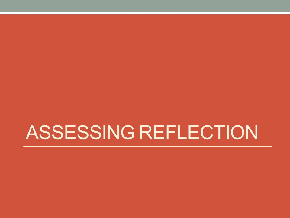 ASSESSING REFLECTION