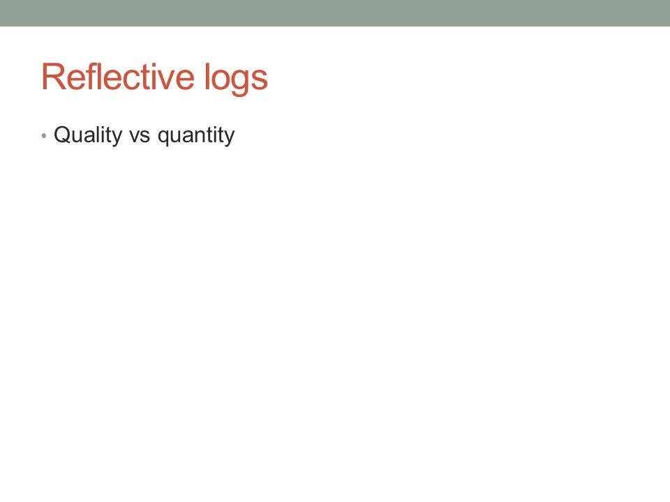 Reflective logs Quality vs quantity