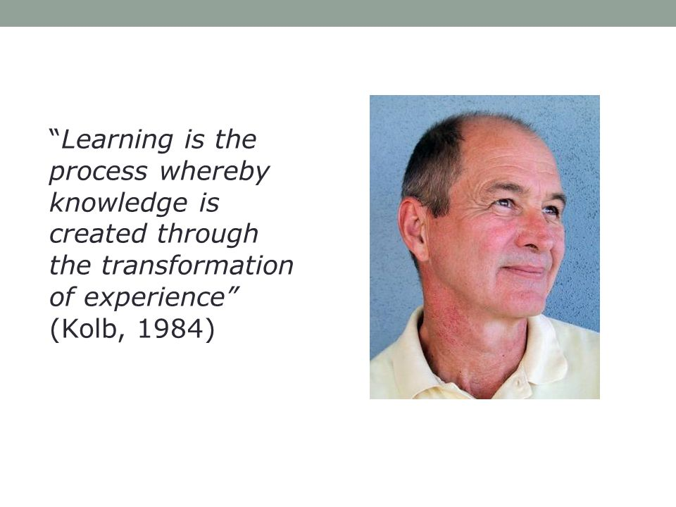 Learning is the process whereby knowledge is created through the transformation of experience (Kolb, 1984)