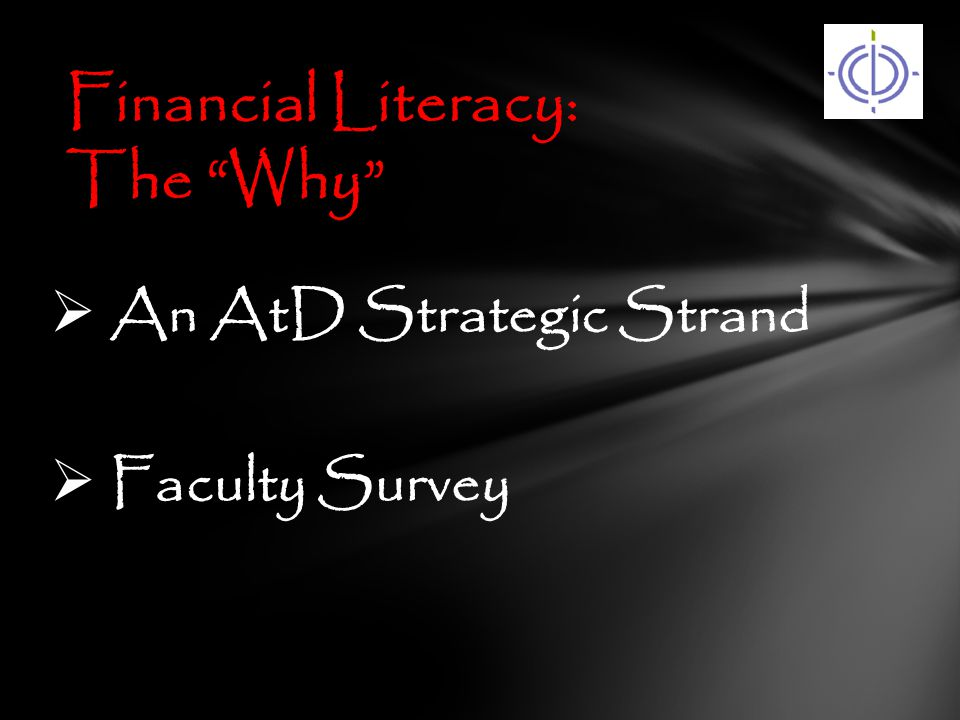  An AtD Strategic Strand  Faculty Survey Financial Literacy: The Why