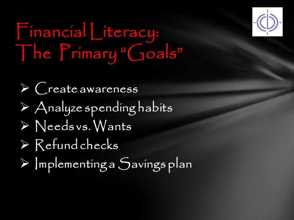  Create awareness  Analyze spending habits  Needs vs.