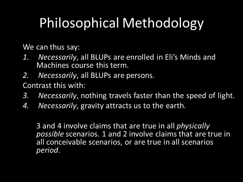 Philosophical Methodology We can thus say: 1.