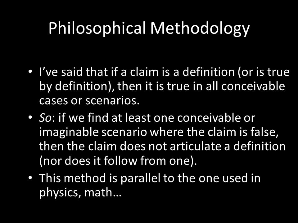 Philosophical Methodology I've said that if a claim is a definition (or is true by definition), then it is true in all conceivable cases or scenarios.