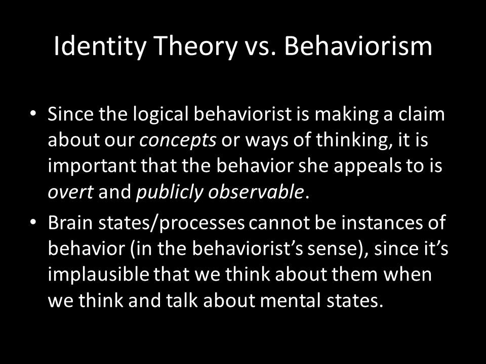 Since the logical behaviorist is making a claim about our concepts or ways of thinking, it is important that the behavior she appeals to is overt and