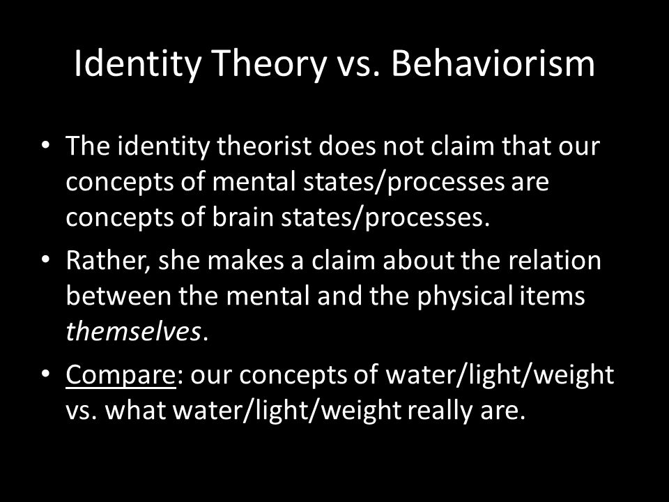 The identity theorist does not claim that our concepts of mental states/processes are concepts of brain states/processes. Rather, she makes a claim ab