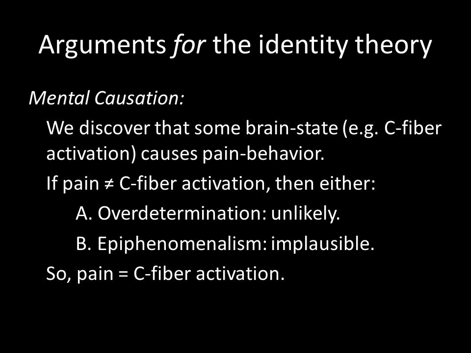 Arguments for the identity theory Mental Causation: We discover that some brain-state (e.g.