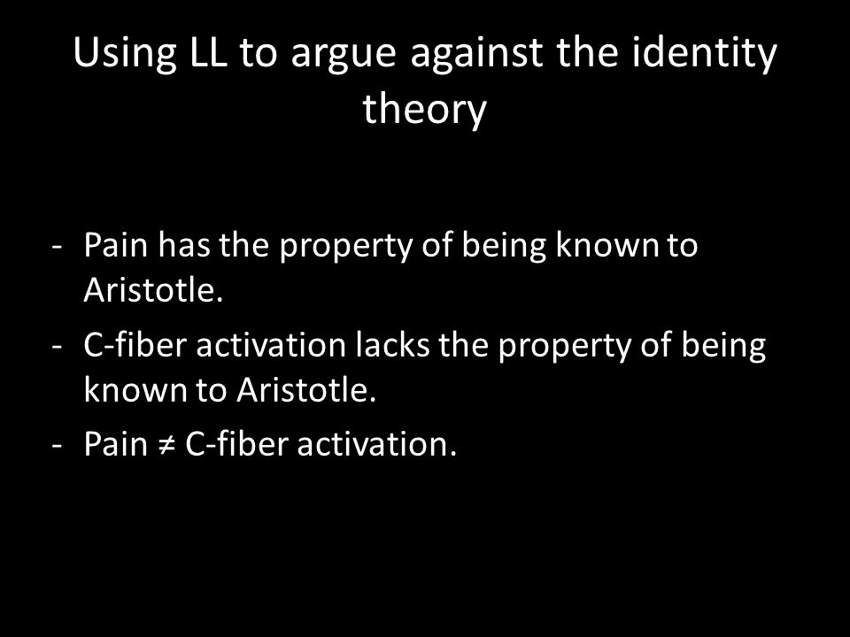 Using LL to argue against the identity theory -Pain has the property of being known to Aristotle.
