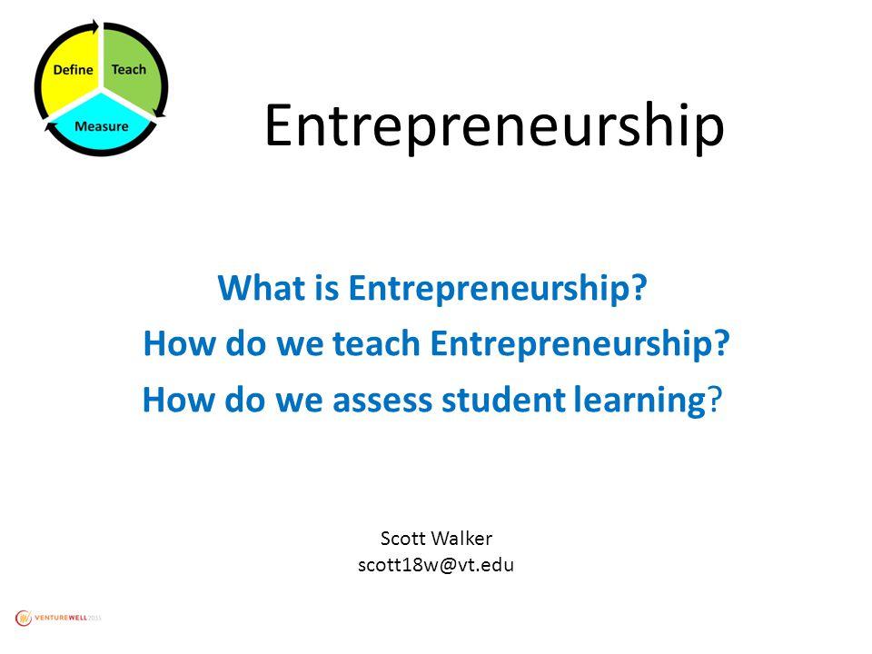 Entrepreneurship What is Entrepreneurship.How do we teach Entrepreneurship.