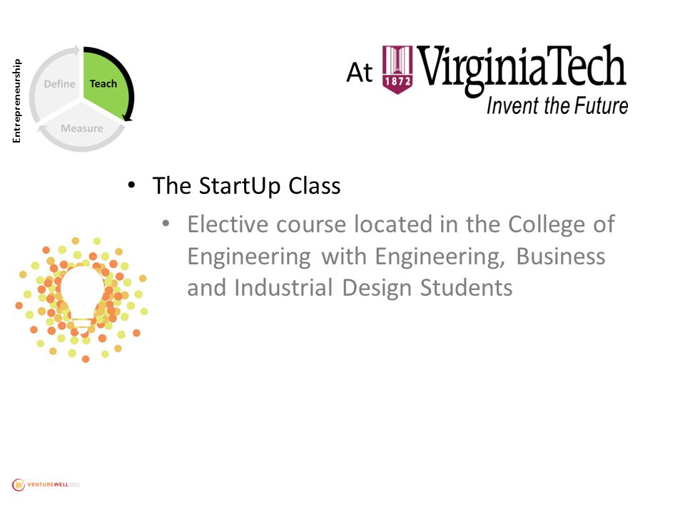 Entrepreneurship The StartUp Class Elective course located in the College of Engineering with Engineering, Business and Industrial Design Students At