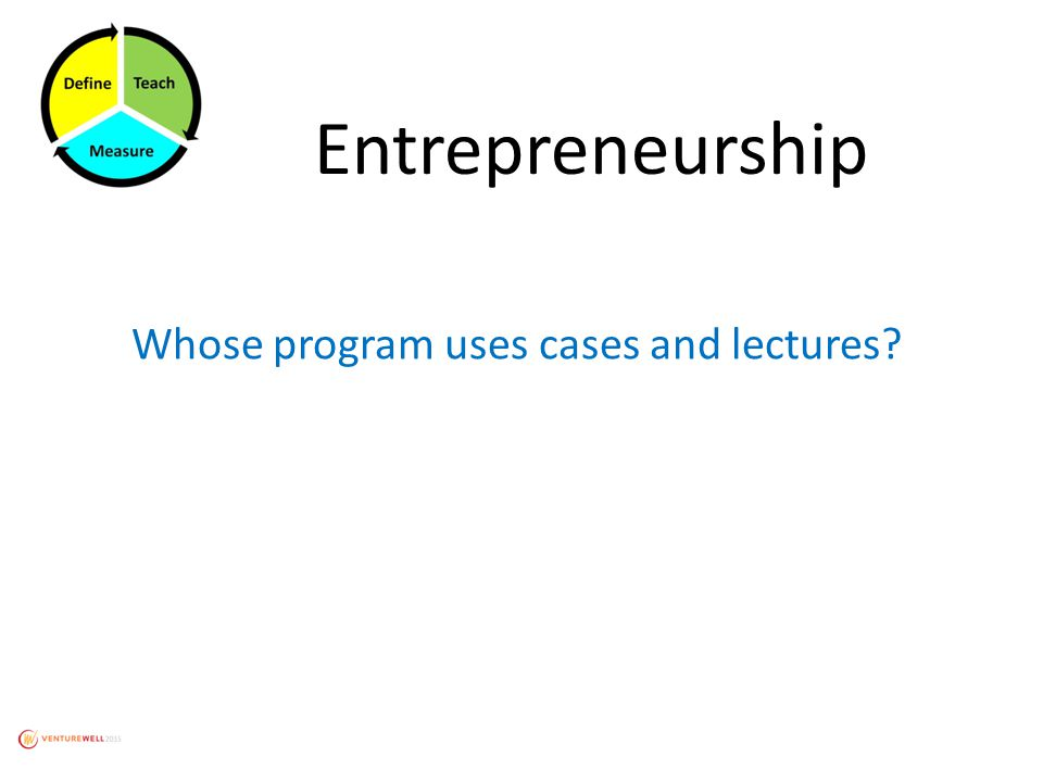 Entrepreneurship Whose program uses cases and lectures?