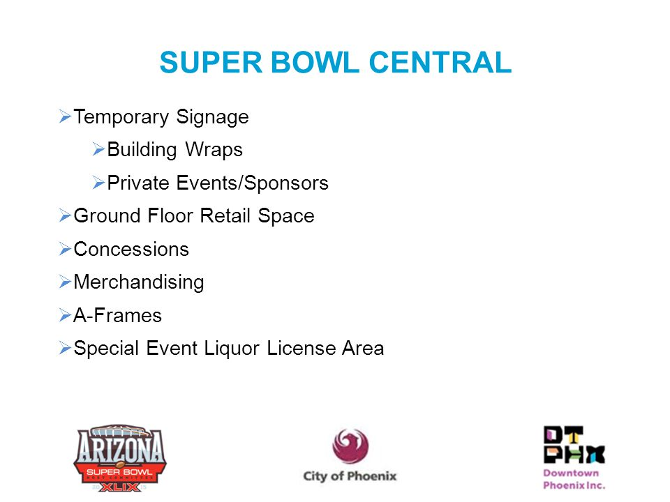 SUPER BOWL CENTRAL  Temporary Signage  Building Wraps  Private Events/Sponsors  Ground Floor Retail Space  Concessions  Merchandising  A-Frames