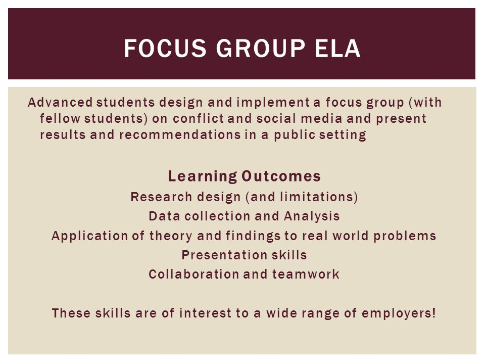 Advanced students design and implement a focus group (with fellow students) on conflict and social media and present results and recommendations in a