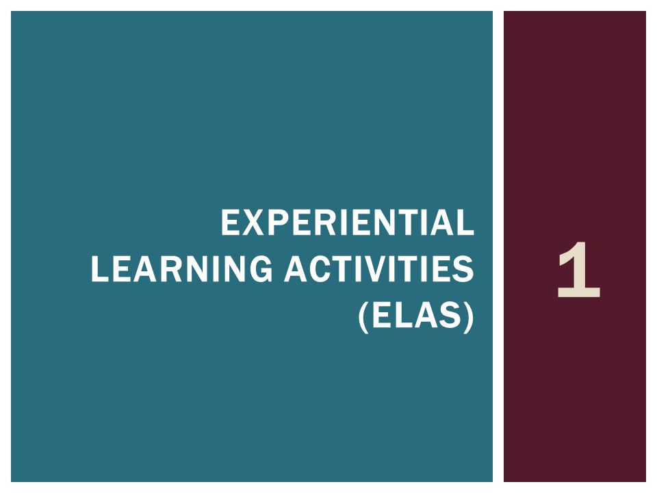 1 EXPERIENTIAL LEARNING ACTIVITIES (ELAS)