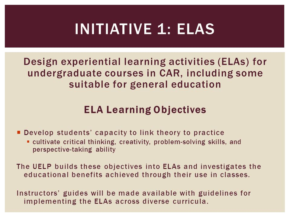 Design experiential learning activities (ELAs) for undergraduate courses in CAR, including some suitable for general education ELA Learning Objectives