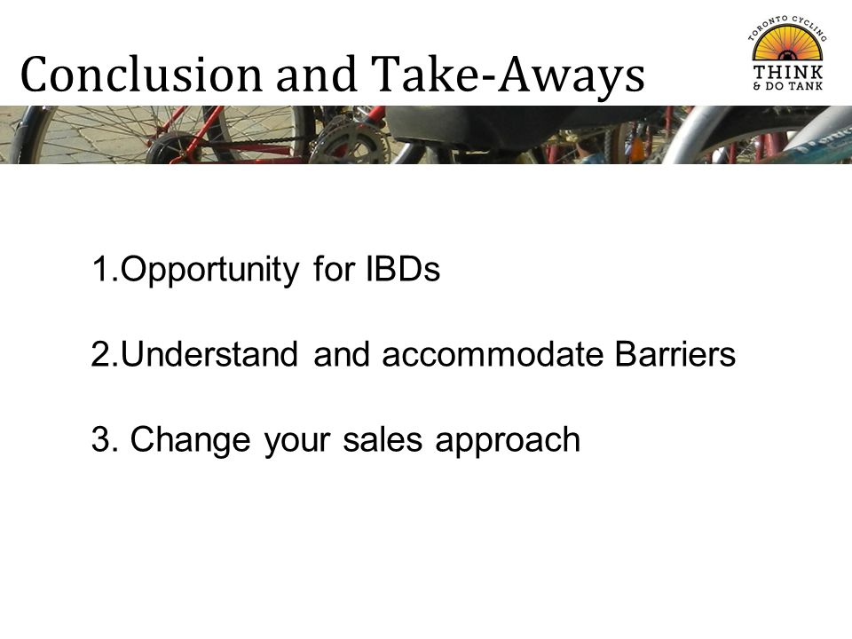 Conclusion and Take-Aways 1.Opportunity for IBDs 2.Understand and accommodate Barriers 3. Change your sales approach