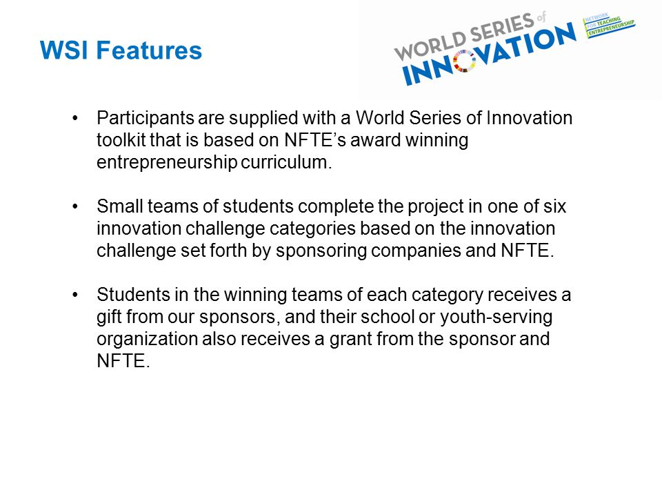 Participants are supplied with a World Series of Innovation toolkit that is based on NFTE's award winning entrepreneurship curriculum.