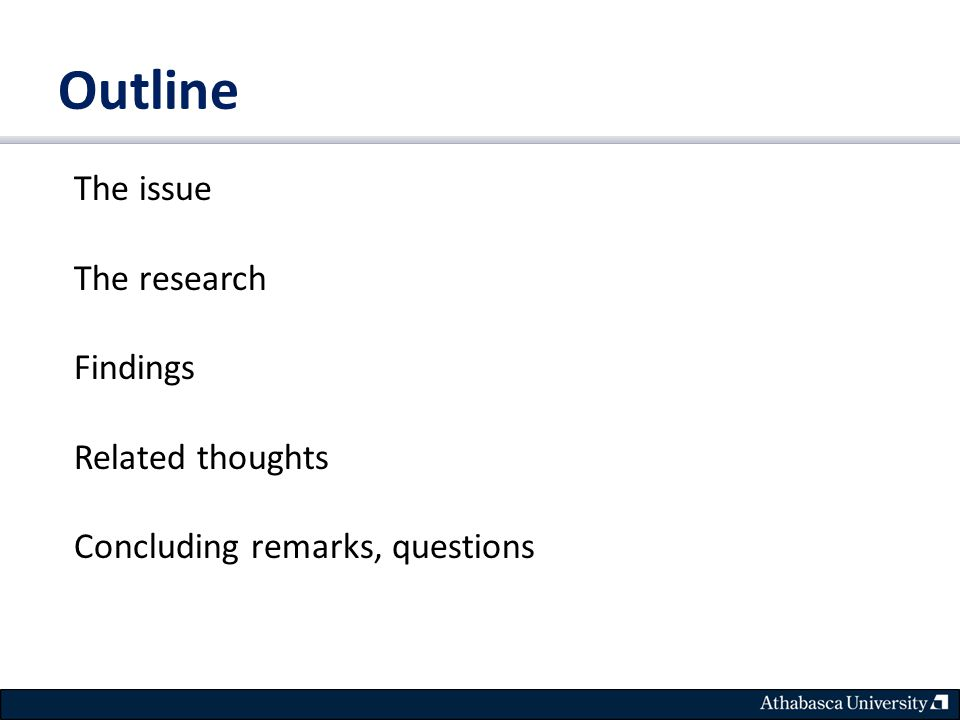 Outline The issue The research Findings Related thoughts Concluding remarks, questions