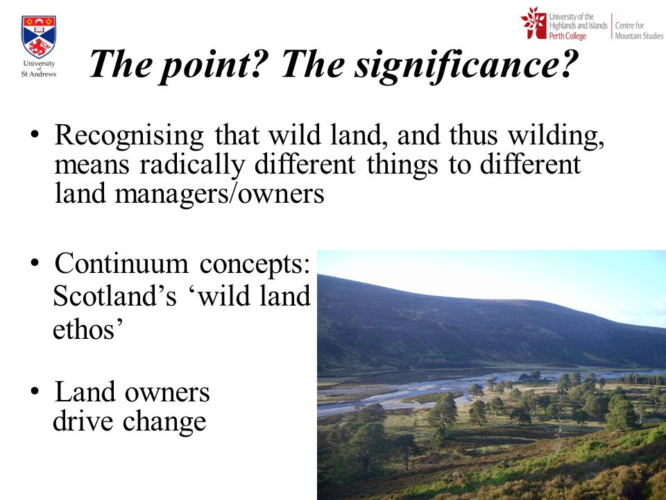The point? The significance? Recognising that wild land, and thus wilding, means radically different things to different land managers/owners Continuu