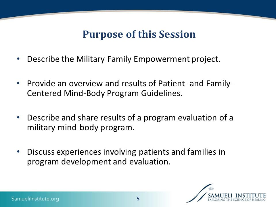 5 Purpose of this Session Describe the Military Family Empowerment project.