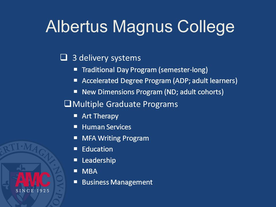 Mission The mission of Albertus Magnus College is to provide men and women with an education that promotes the search for truth in all its dimensions and is practical in its application.