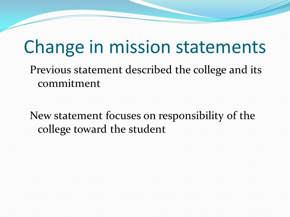 Change in mission statements Previous statement described the college and its commitment New statement focuses on responsibility of the college toward the student