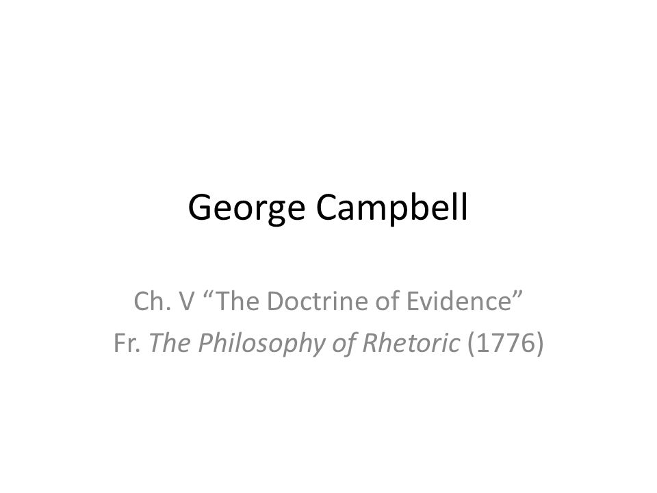 George Campbell Ch. V The Doctrine of Evidence Fr. The Philosophy of Rhetoric (1776)