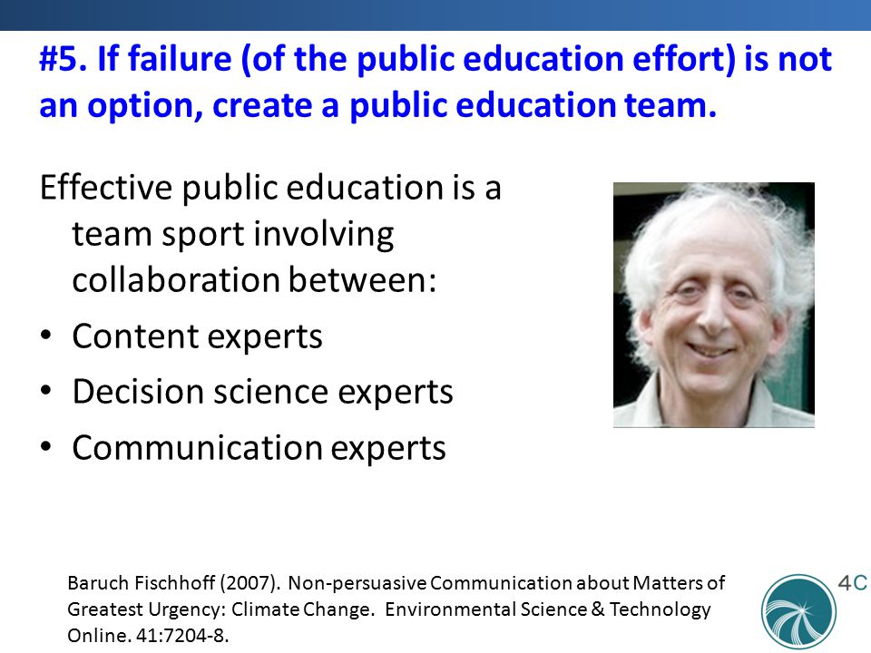 #5. If failure (of the public education effort) is not an option, create a public education team. Effective public education is a team sport involving