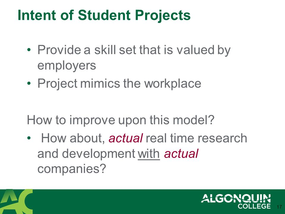 Intent of Student Projects Provide a skill set that is valued by employers Project mimics the workplace How to improve upon this model.