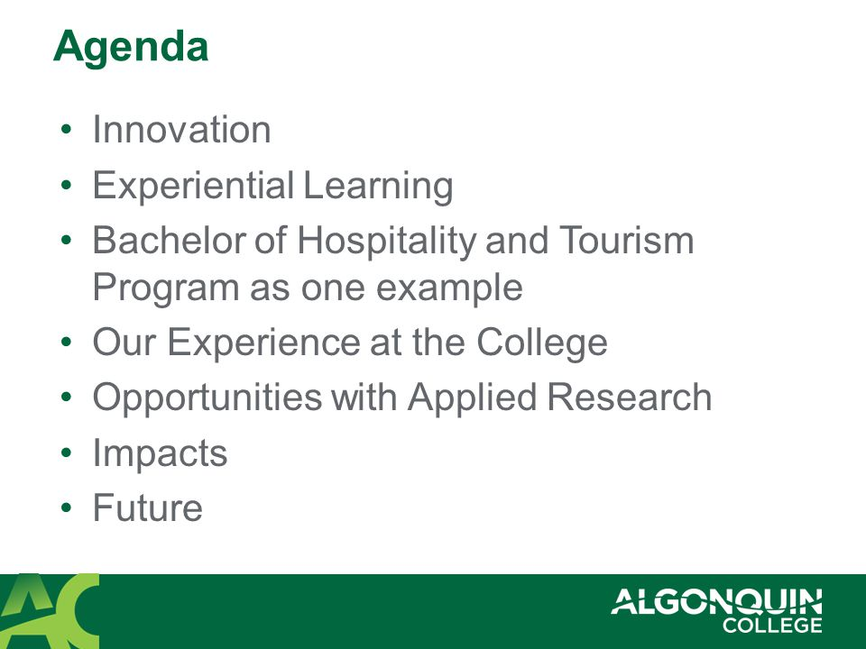 Innovation Experiential Learning Bachelor of Hospitality and Tourism Program as one example Our Experience at the College Opportunities with Applied Research Impacts Future Agenda