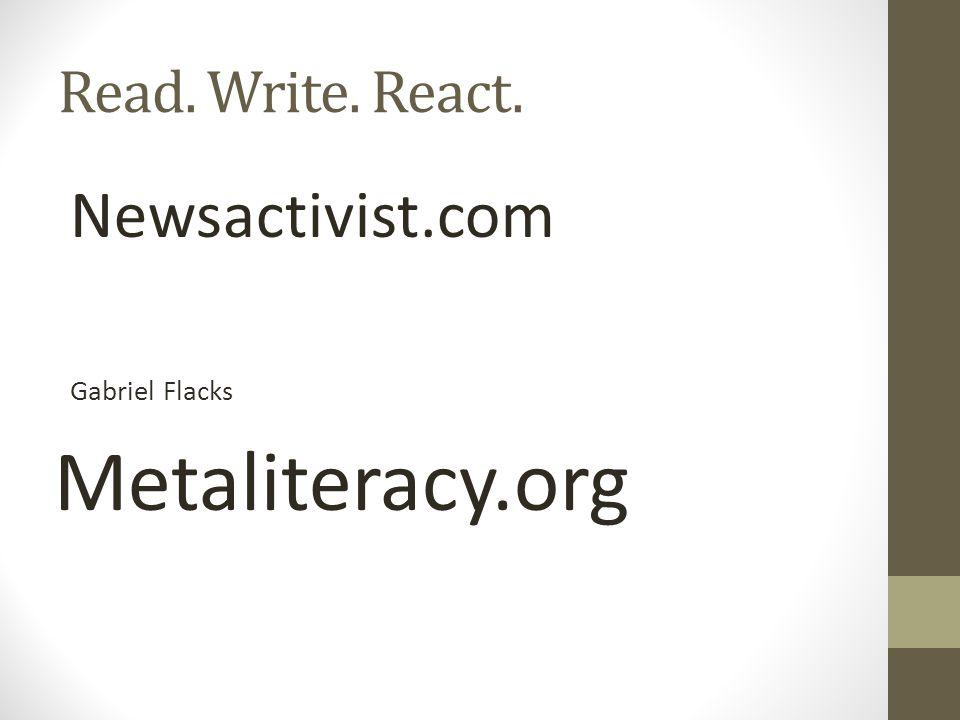 Read. Write. React. Newsactivist.com Gabriel Flacks Metaliteracy.org