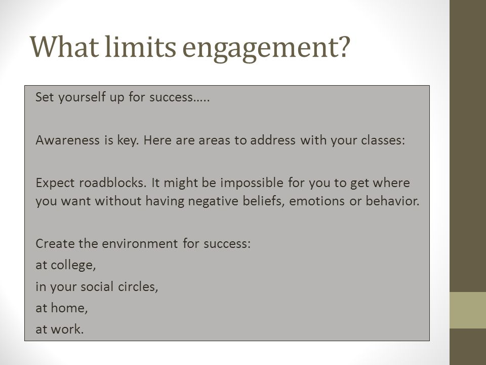 What limits engagement.Set yourself up for success…..