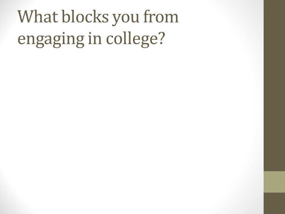 What blocks you from engaging in college?