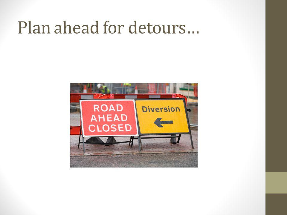 Plan ahead for detours…