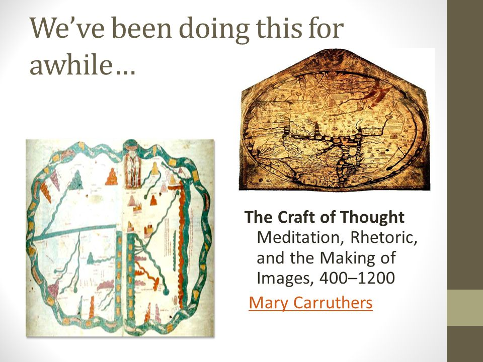 We've been doing this for awhile… The Craft of Thought Meditation, Rhetoric, and the Making of Images, 400–1200 Mary Carruthers